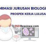 Informasi Jurusan Biologi dan Prospek Kerja Lulusannya