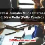 Konferensi Jurnalis Muda Internasional di New Delhi (Fully Funded)